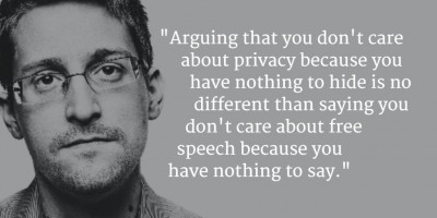 Snowden: Arguing that you don't care about the right to privacy because you have nothing to hide is no different than saying you don't care about free speech because you have nothing to say.
